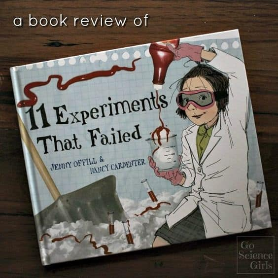 a 'go science girls' book review of 11 Experiments That Failed, by Jenny Offill and Nancy Carpenter