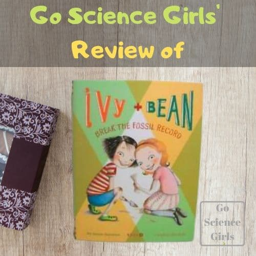Go Science Girls Review Ivy and Bean Break the Fossil Record